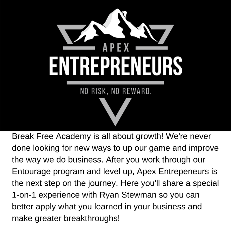 Apex Entrepreneurs: The Break Free Academy is all about growth! We're never done looking for new ways to up our game and improve the way we do business. After you work through our Entourage program and level up, Apex Entrepreneurs is the next step on the journey. Here you'll share a special 1-on-1 experience with Ryan Stewman so you can better apply what you learned in your business and make greater breakthroughs!