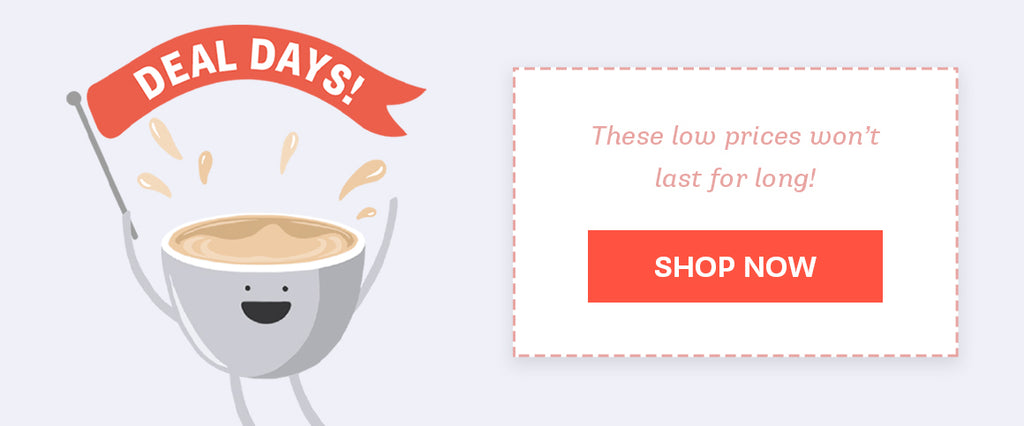 """A smiling cartoon coffee cup waving a banner that reads, """"Deal Days"""""""