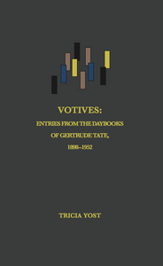 Votives: Entries from the Daybooks of Gertrude Tate: 1898 - 1952