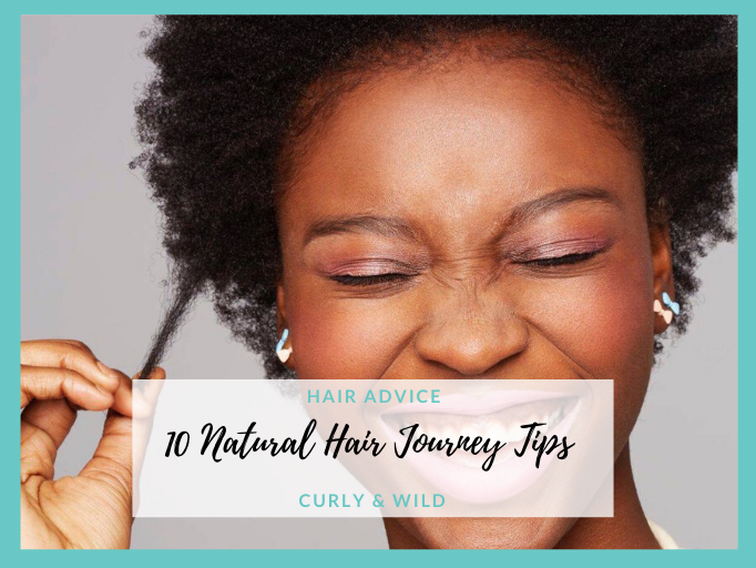 10 TIPS TO HELP YOU ALONG YOUR NATURAL HAIR JOURNEY