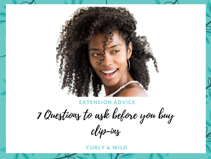 7 QUESTIONS TO CONSIDER BEFORE GETTING AFRO AND CURLY CLIP-IN EXTENSIONS