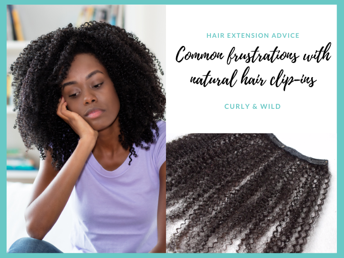COMMON FRUSTRATIONS WITH NATURAL HAIR CLIP-INS AND HOW TO OVERCOME THEM