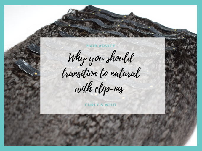 WHY CLIP-IN EXTENSIONS ARE THE BEST PROTECTIVE STYLE TO TRANSITION TO NATURAL