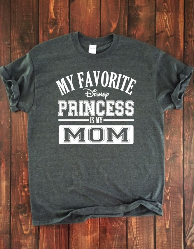 MY FAVORITE DISNEY PRINCESS IS MY MOM Adult Disney T Shirt