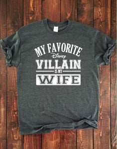 MY FAVORITE DISNEY VILLAIN IS MY WIFE Adult Disney T Shirt
