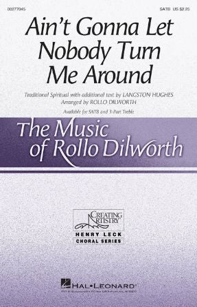 Ain't Gonna Let Nobody Turn Me Around SATB - Arr. Rollo Dilworth
