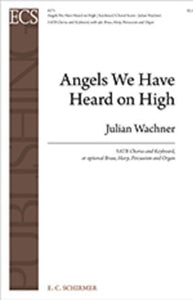 Angels We Have Heard On High SATB - Arr. Julian Wachner
