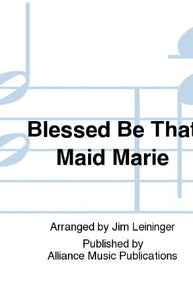 Blessed Be That Maid Marie SSA - arr. Jim Leininger