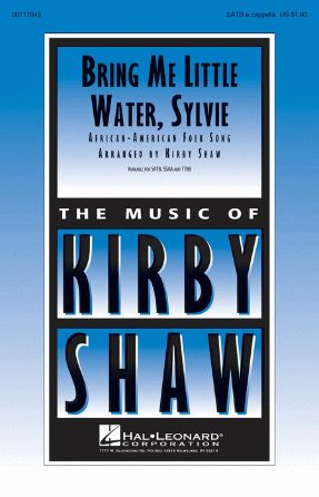 Bring Me Little Water, Sylvie SATB - Arr. Kirby Shaw