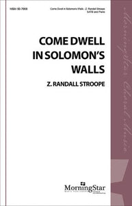 Come Dwell In Solomon's Walls SATB - Z. Randall Stroope