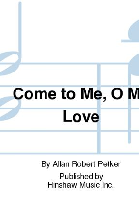 Come To Me, O My Love SAB - Allan Robert Petker
