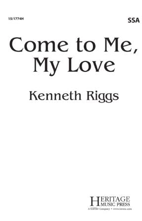 Come To Me, My Love SSA - Kenneth Riggs