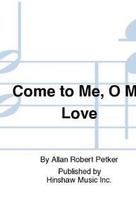 Come To Me, O My Love 2-Part - Allan Robert Petker