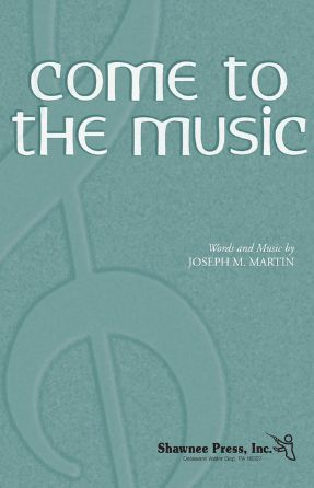 Come To The Music SATB - Joseph Martin
