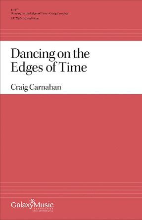 Dancing On The Edges Of Time SATB - Craig Carnahan