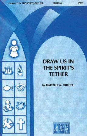 Draw Us In the Spirit's Tether SATB - Harold W. Friedell