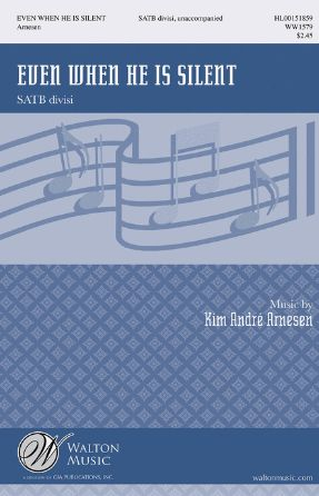 Even When He Is Silent SATB - Kim Andre Arnesen