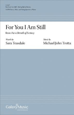 For You I Am Still (For a Breath of Ecstasy) SATB - Michael John Trotta