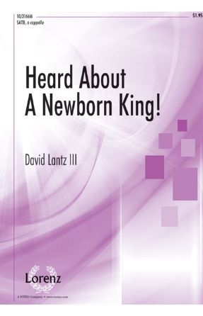 Heard About A Newborn King! SATB - David Lantz III