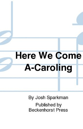 Here We Come A-Caroling SATB - arr. Josh Sparkman