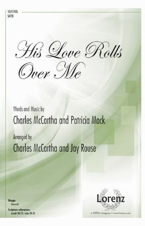 His Love Rolls Over Me SATB - Arr. Charles McCarthy & Jay Rouse