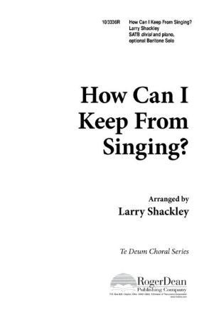 How Can I Keep From Singing SATB - Arr. Larry Shackley