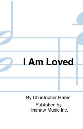 I Am Loved SATB - Christopher H. Harris