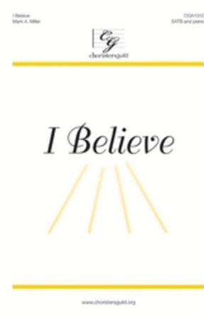 I Believe SATB - Mark A. Miller