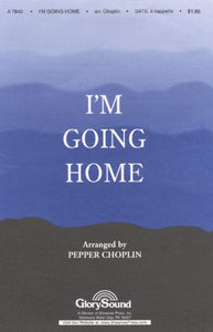 I'm Going Home SATB - Arr. Pepper Choplin