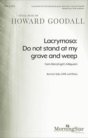 Lacrymosa Do Not Stand At My Grave And Weep (Eternal Light) SATB - Howard Goodall