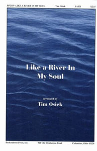 Like A River In My Soul SATB - Arr. Tim Osiek, Ed. Dan Forrest