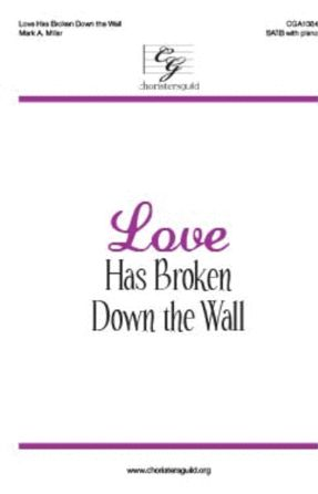 Love Has Broken Down The Wall SATB - Mark A. Miller