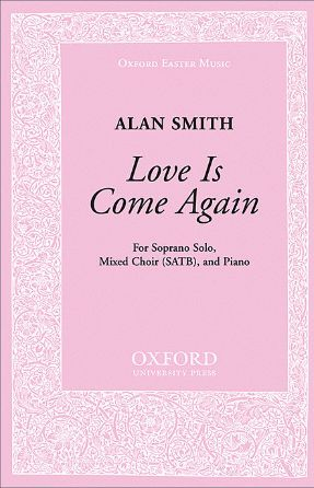 Love Is Come Again SATB - Alan Smith