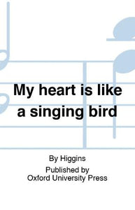 My Heart Is Like A Singing Bird SAB - Michael Higgins