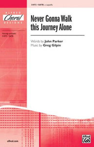Never Gonna Walk This Journey Alone SATB - Greg Gilpin