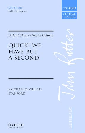 Quick! we have but a second SATB - Charles Viillers Stanford