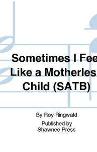 Sometimes I Feel Like A Motherless Child SATB - Arr. Roy Ringwald