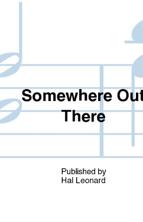 Somewhere Out There SATB - Arr. Ed Lojeski