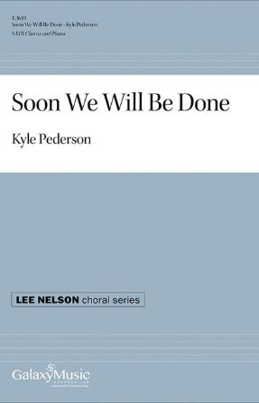 Soon We Will Be Done SATB - Arr. Kyle Pederson
