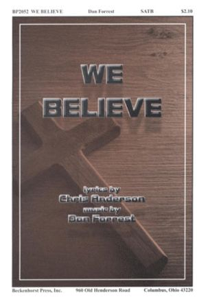 We Believe SATB - Dan Forrest