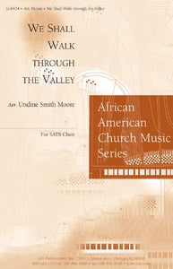 We Shall Walk Through The Valley SATB - Arr. Undine Smith Moore