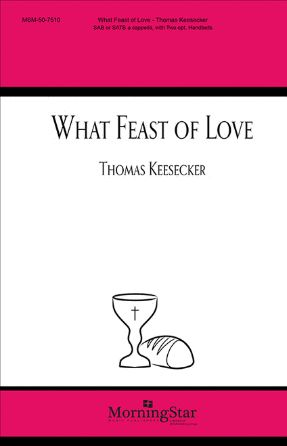 What Feast of Love SATB - Thomas Keesecker