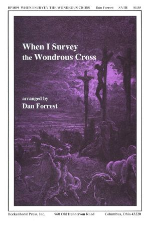 When I Survey The Wondrous Cross SATB - Arr. Dan Forrest