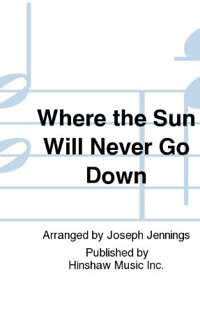 Where The Sun Will Never Go Down SATB - Arr. Joseph Jennings