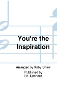You're The Inspiration SSA - Arr. Kirby Shaw