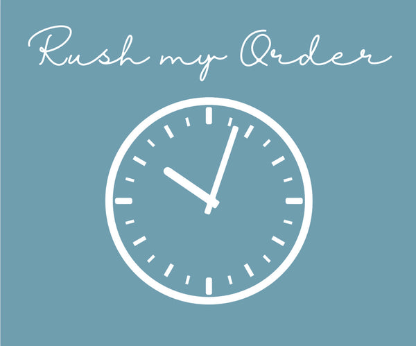 RUSH MY ORDER - Please Contact Before Ordering
