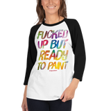 """FUCKED UP BUT READY TO PAINT"" Raglan Shirt"