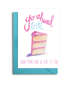 Go Ahead Girl Have Your Cake Birthday Card