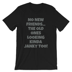 NO NEW FRIENDS UNISEX