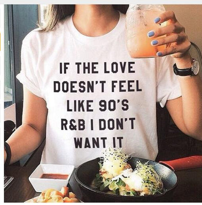 Copy of IF THE LOVE DOESN'T FEEL LIKE 90'S R&B I DON'T Letter Printed T-Shirt Casual Short Sleeve tshirts Style Shirt Girl O-NeckTees -  THE EASY LOVE SHOPPE